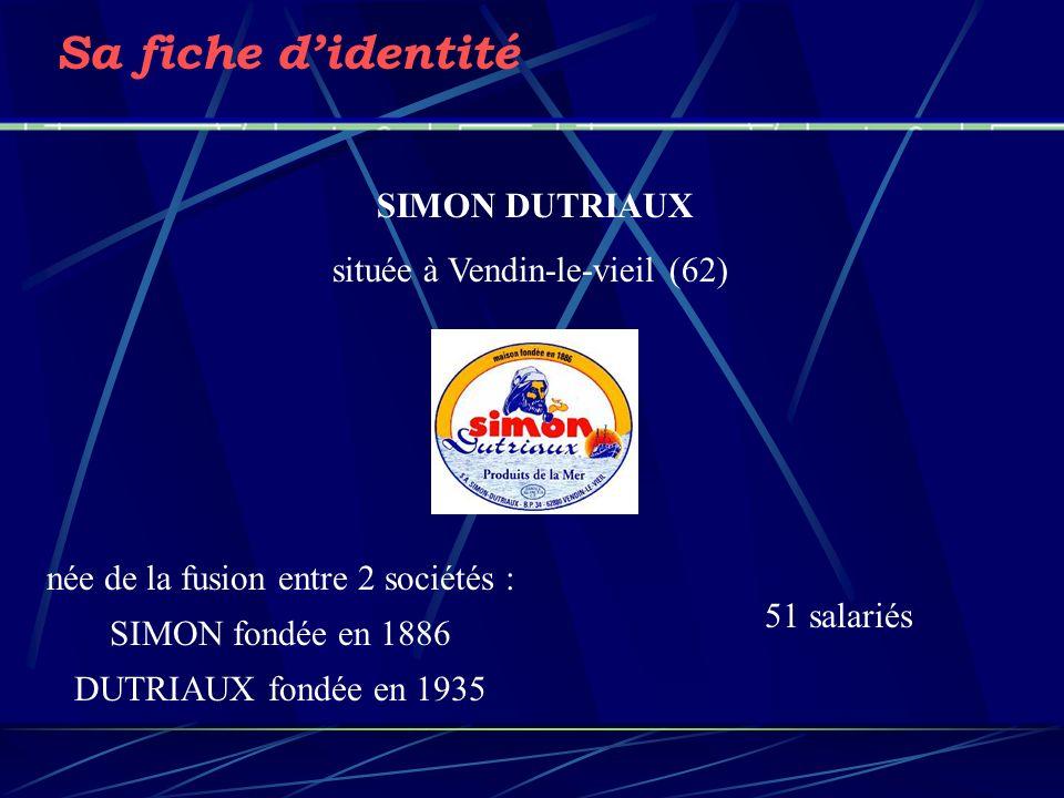 Sa fiche didentité née de la fusion entre 2 sociétés : SIMON fondée en 1886 DUTRIAUX fondée en 1935 51 salariés SIMON DUTRIAUX située à Vendin-le-vieil (62)