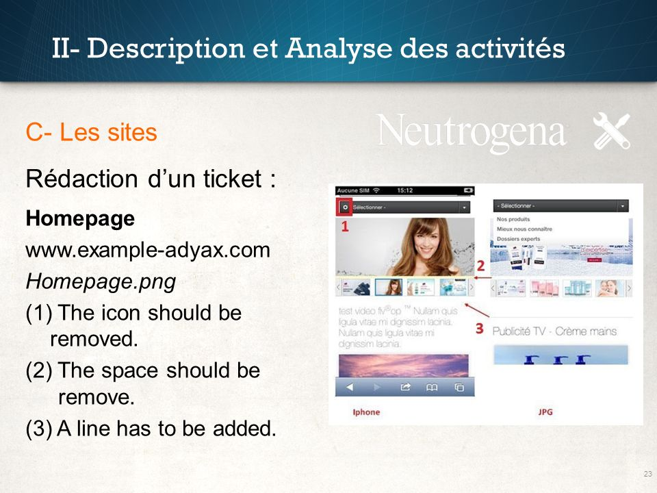 23 II- Description et Analyse des activités C- Les sites Rédaction dun ticket : Homepage www.example-adyax.com Homepage.png (1) The icon should be rem