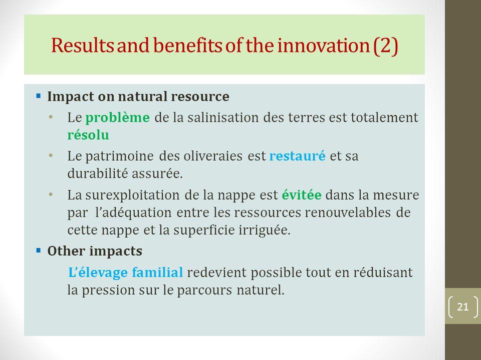 Impact on natural resource Le problème de la salinisation des terres est totalement résolu Le patrimoine des oliveraies est restauré et sa durabilité