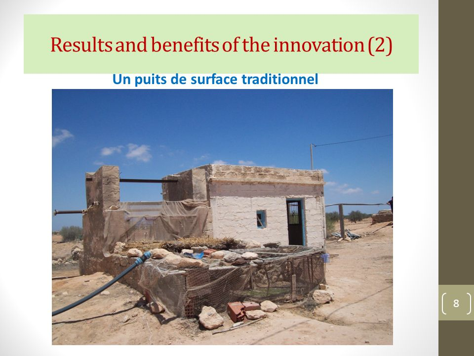 Results and benefits of the innovation (2) 8 Un puits de surface traditionnel