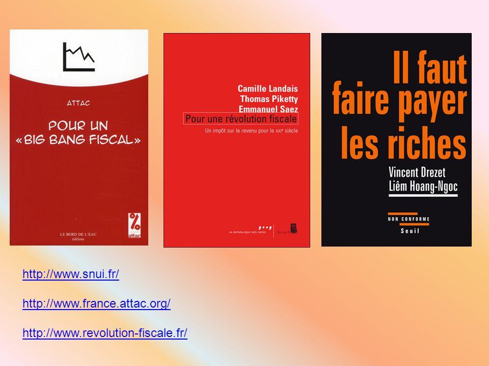 http://www.snui.fr/ http://www.france.attac.org/ http://www.revolution-fiscale.fr/