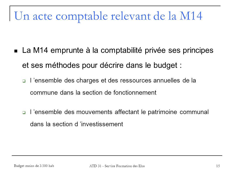 Un acte comptable relevant de la M14 La M14 emprunte à la comptabilité privée ses principes et ses méthodes pour décrire dans le budget : l ensemble d