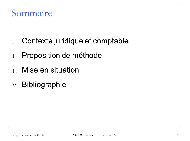 Budget moins de 3.500 hab ATD 31 - Service Formation des Elus 2 Sommaire I. Contexte juridique et comptable II. Proposition de méthode III. Mise en si