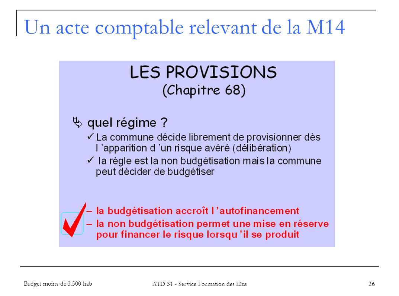 26 Un acte comptable relevant de la M14 Budget moins de 3.500 hab ATD 31 - Service Formation des Elus