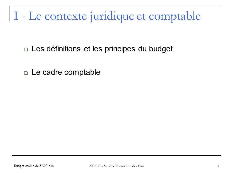 I - Le contexte juridique et comptable Les définitions et les principes du budget Le cadre comptable 3 Budget moins de 3.500 hab ATD 31 - Service Form