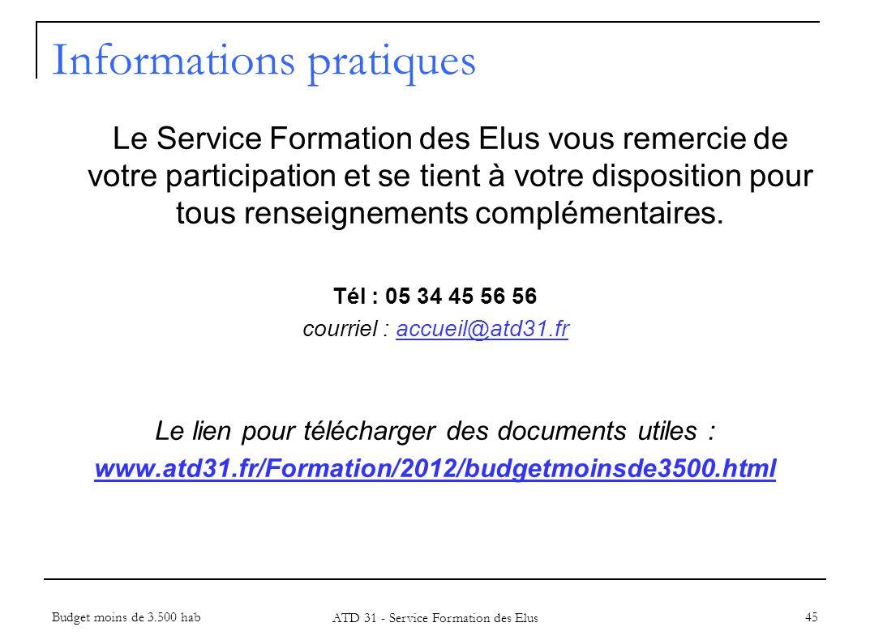 Budget moins de 3.500 hab ATD 31 - Service Formation des Elus 45 Informations pratiques Le Service Formation des Elus vous remercie de votre participa