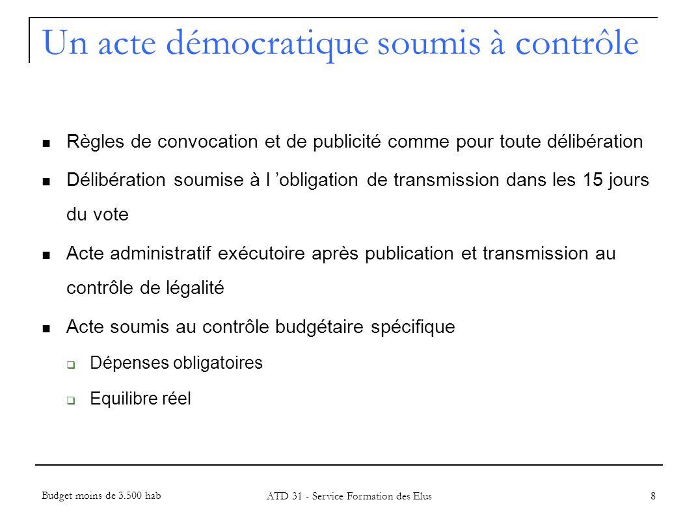 Les dépenses obligatoires prévues par la loi résultant de contrats ou décisions de justice Article L2321-2 du CGCT en donne une liste non exhaustive 9 Annexe 1 L équilibre réel et la notion de capacité dautofinancement Art 8 de la loi du 2 mars 1982 : le remboursement du capital des emprunts doit être couvert par des ressources définitivement acquises à la collectivité et non affectées à la couverture des autres dépenses obligatoires Un acte démocratique soumis à contrôle Budget moins de 3.500 hab ATD 31 - Service Formation des Elus