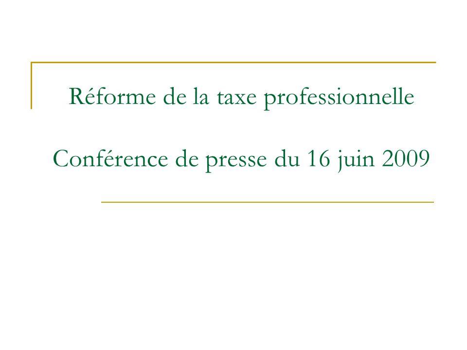 Réforme de la taxe professionnelle Conférence de presse du 16 juin 2009
