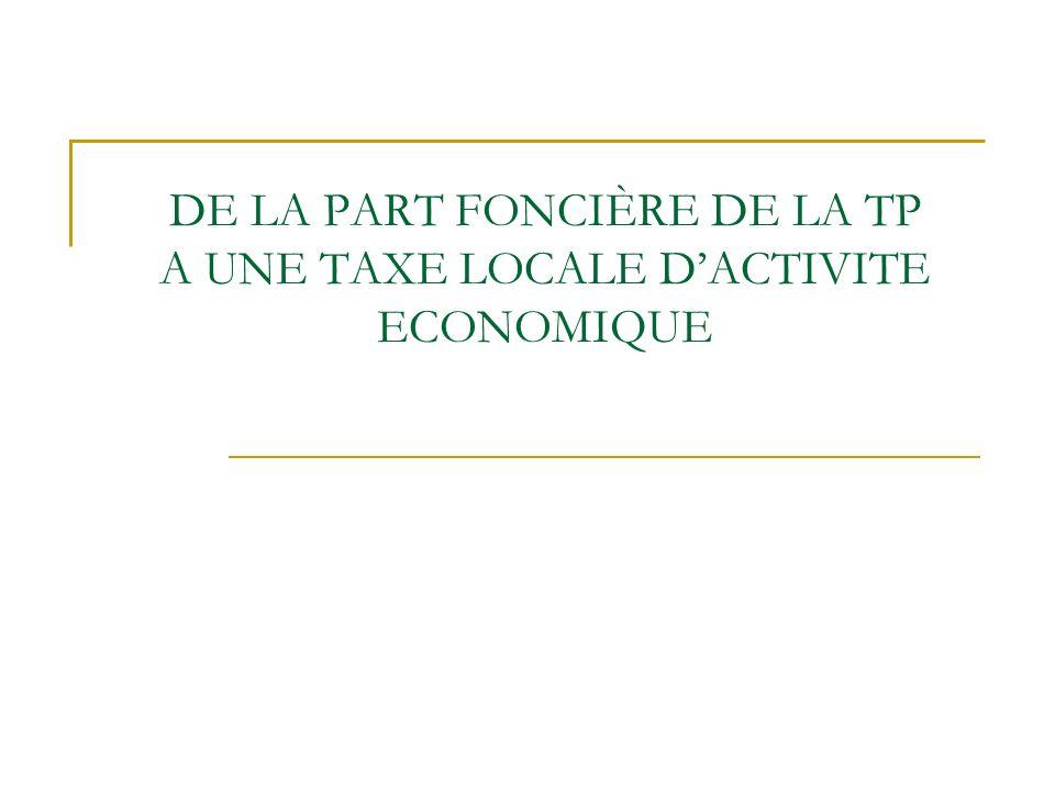 DE LA PART FONCIÈRE DE LA TP A UNE TAXE LOCALE DACTIVITE ECONOMIQUE