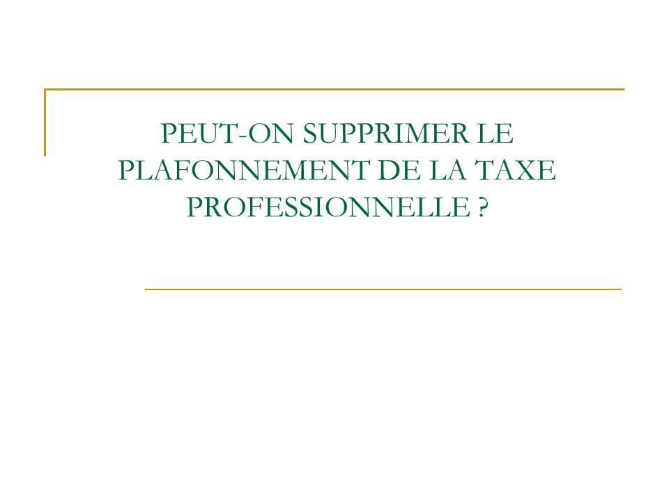 PEUT-ON SUPPRIMER LE PLAFONNEMENT DE LA TAXE PROFESSIONNELLE ?