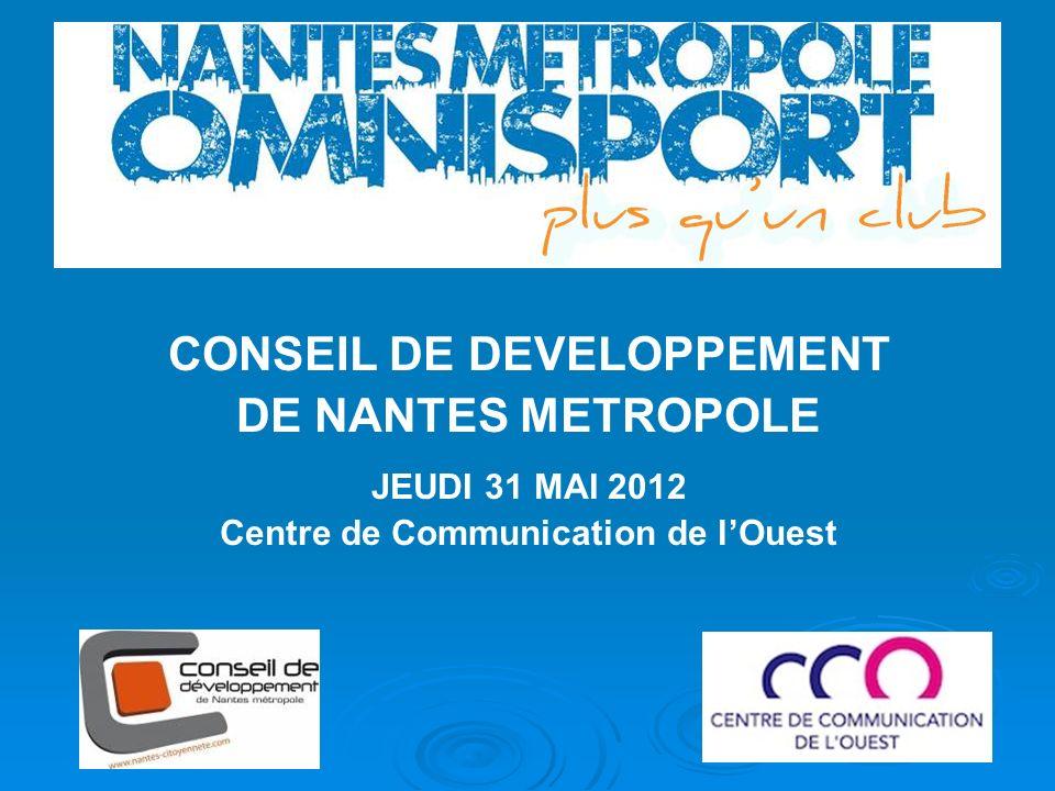 CONSEIL DE DEVELOPPEMENT DE NANTES METROPOLE JEUDI 31 MAI 2012 Centre de Communication de lOuest