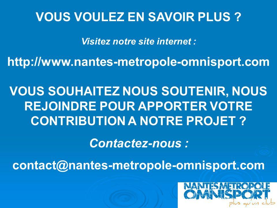 VOUS VOULEZ EN SAVOIR PLUS ? Visitez notre site internet : http://www.nantes-metropole-omnisport.com VOUS SOUHAITEZ NOUS SOUTENIR, NOUS REJOINDRE POUR