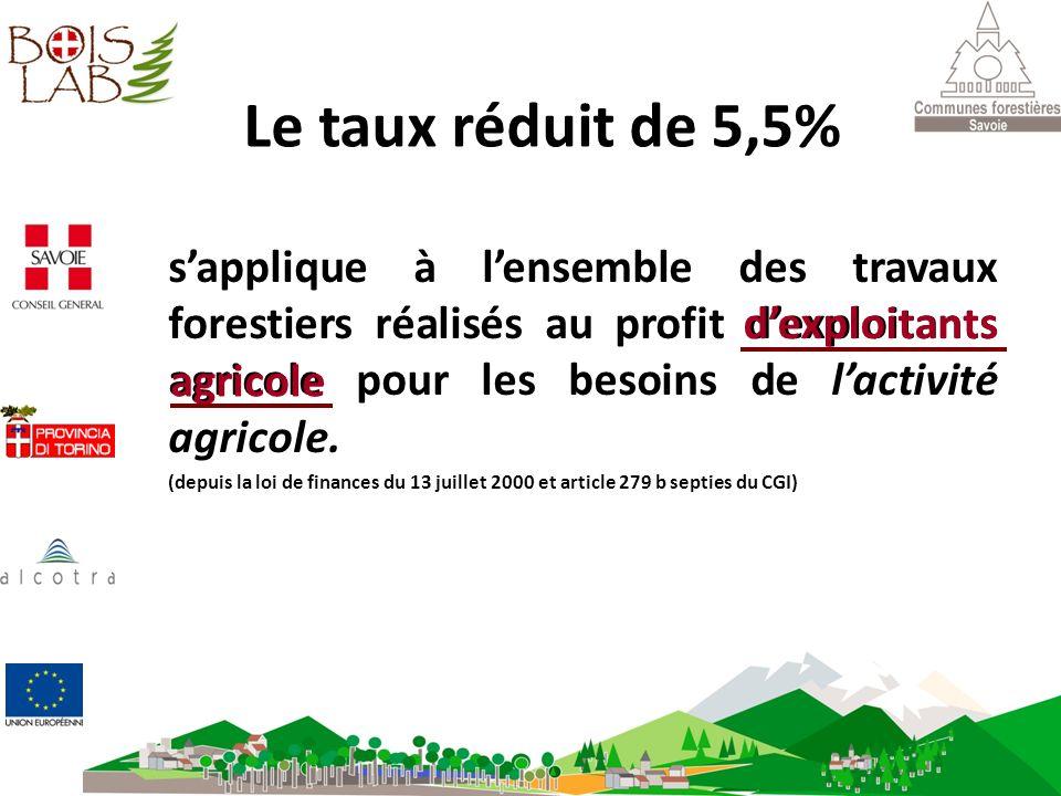 Le taux réduit de 5,5% sapplique à lensemble des travaux forestiers réalisés au profit dexploitants agricole pour les besoins de lactivité agricole. (