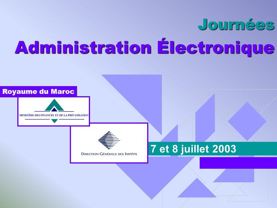 Journées Administration Électronique 7 et 8 juillet 2003 Royaume du Maroc