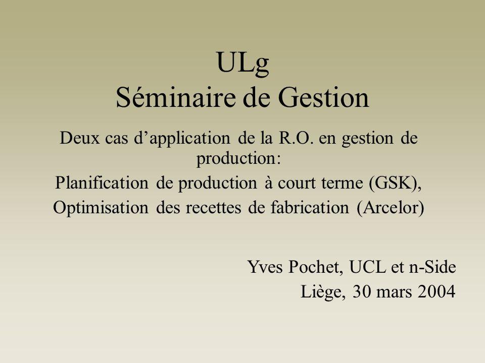 ULg Séminaire de Gestion Deux cas dapplication de la R.O.