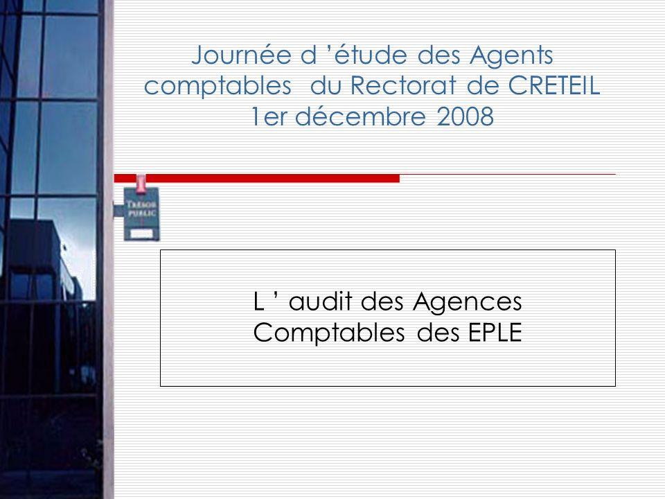 Journée d étude des Agents comptables du Rectorat de CRETEIL 1er décembre 2008 L audit des Agences Comptables des EPLE