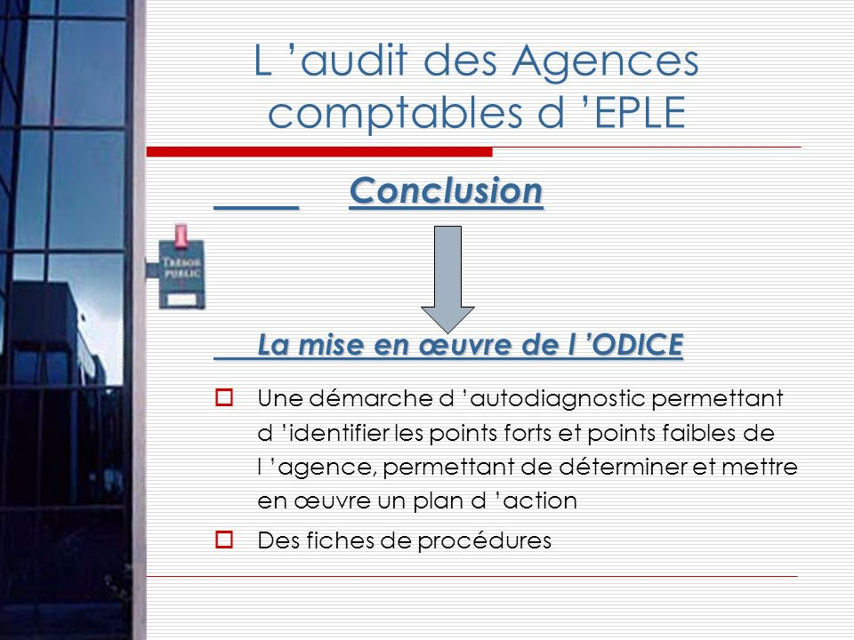 L audit des Agences comptables d EPLE Conclusion Conclusion La mise en œuvre de l ODICE Une démarche d autodiagnostic permettant d identifier les poin