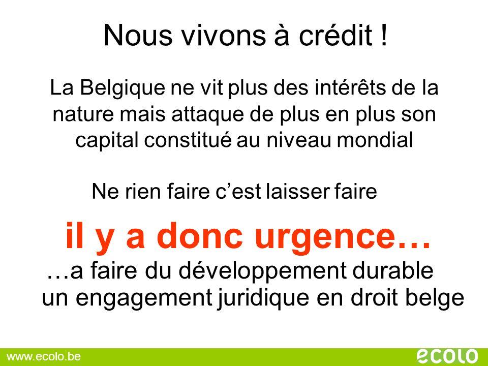 La Belgique ne vit plus des intérêts de la nature mais attaque de plus en plus son capital constitué au niveau mondial il y a donc urgence… …a faire d