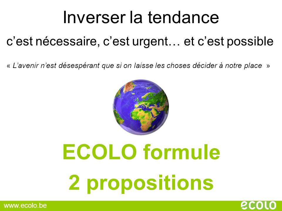 Inverser la tendance ECOLO formule 2 propositions cest nécessaire, cest urgent… et cest possible « Lavenir nest désespérant que si on laisse les chose