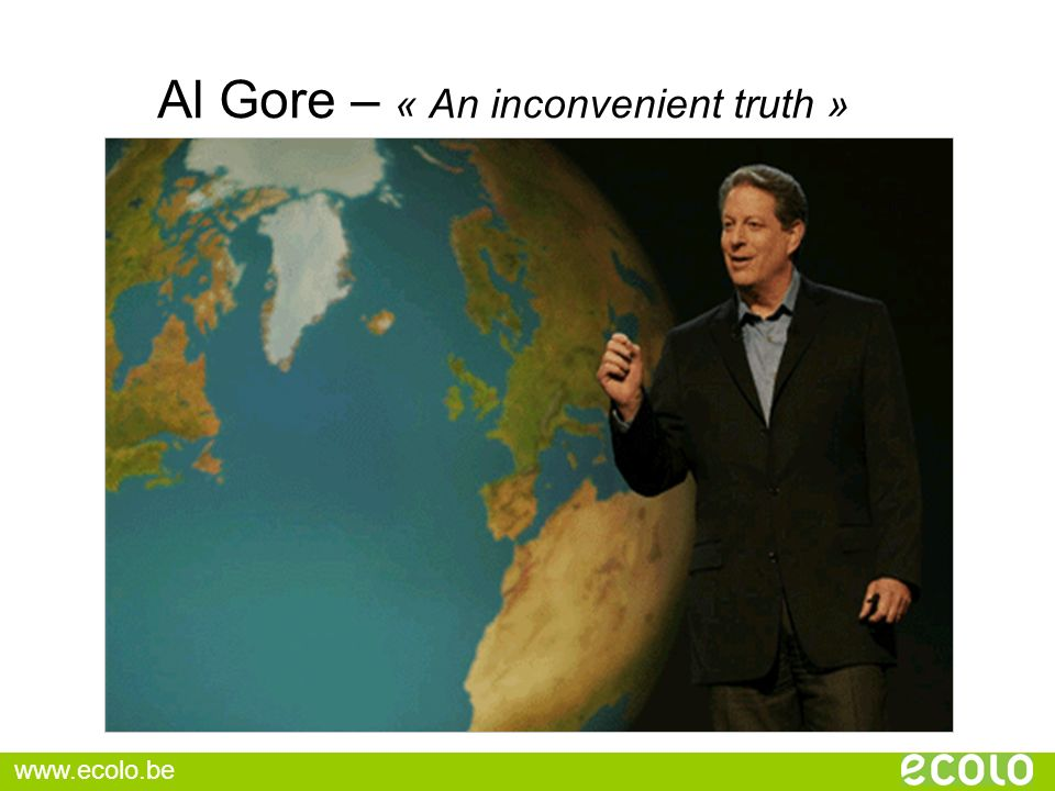 Al Gore – « An inconvenient truth » www.ecolo.be