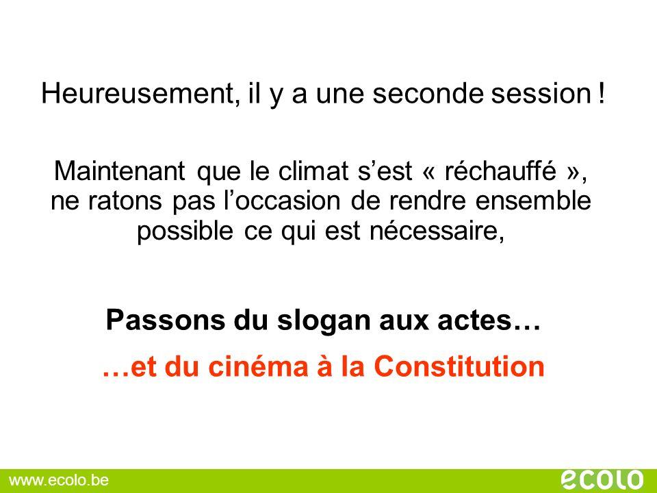 Heureusement, il y a une seconde session ! Passons du slogan aux actes… …et du cinéma à la Constitution Maintenant que le climat sest « réchauffé », n
