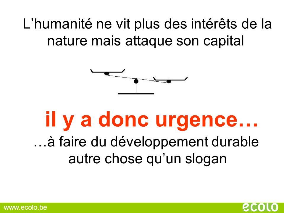 Lhumanité ne vit plus des intérêts de la nature mais attaque son capital …à faire du développement durable autre chose quun slogan il y a donc urgence