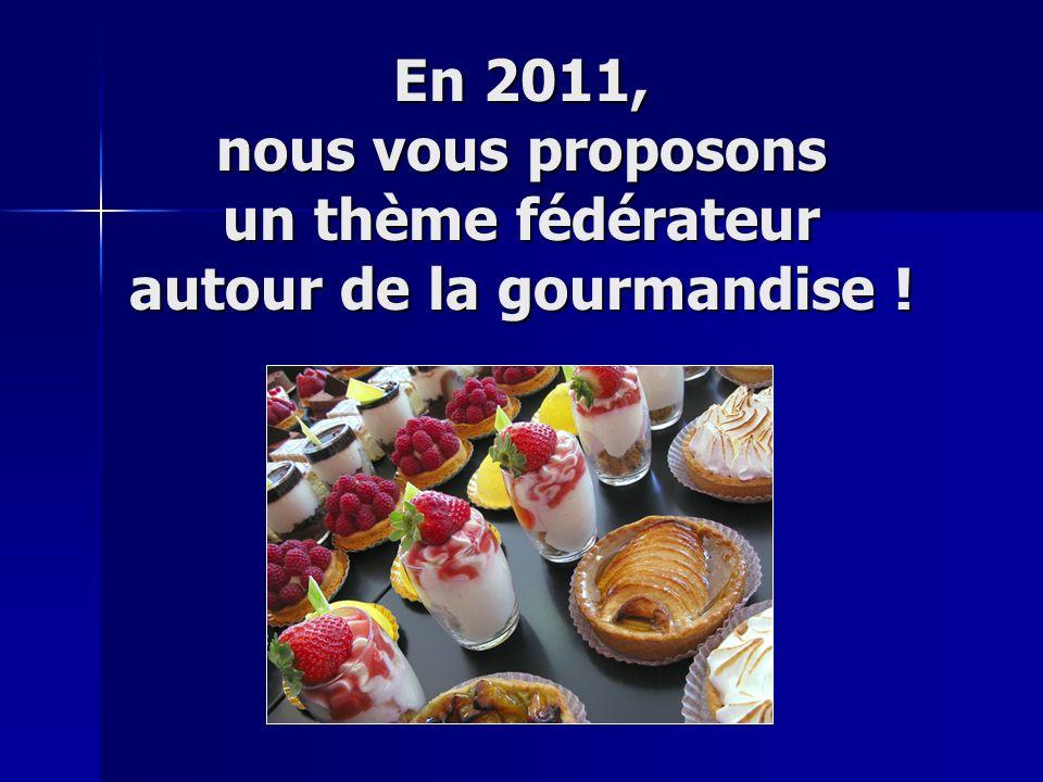 En 2011, nous vous proposons un thème fédérateur autour de la gourmandise !