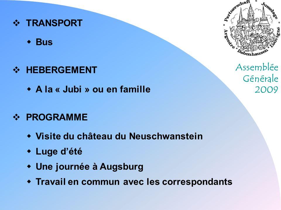 Assemblée Générale 2009 TRANSPORT Bus HEBERGEMENT A la « Jubi » ou en famille PROGRAMME Visite du château du Neuschwanstein Luge dété Une journée à Augsburg Travail en commun avec les correspondants