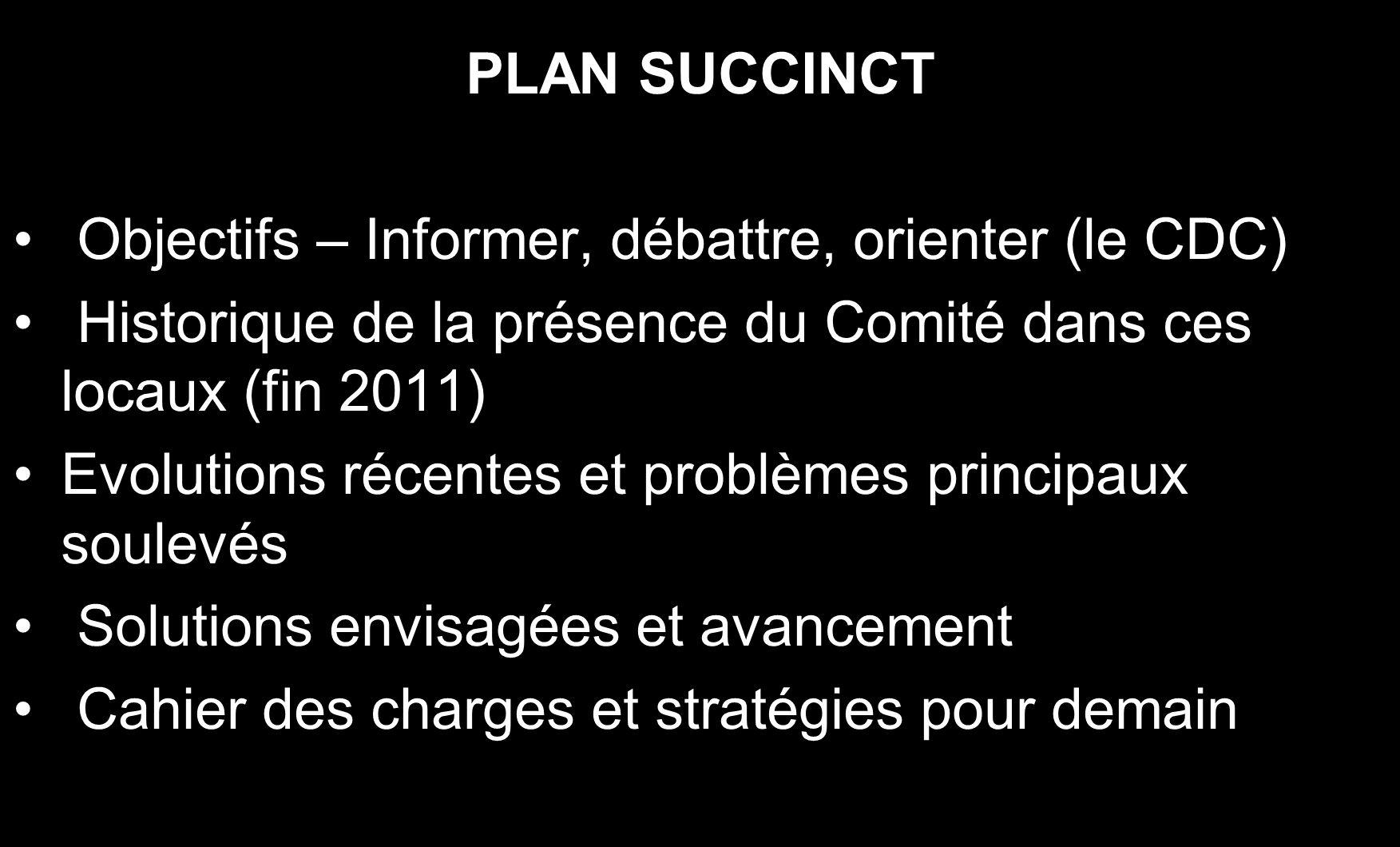 PLAN SUCCINCT Objectifs – Informer, débattre, orienter (le CDC) Historique de la présence du Comité dans ces locaux (fin 2011) Evolutions récentes et