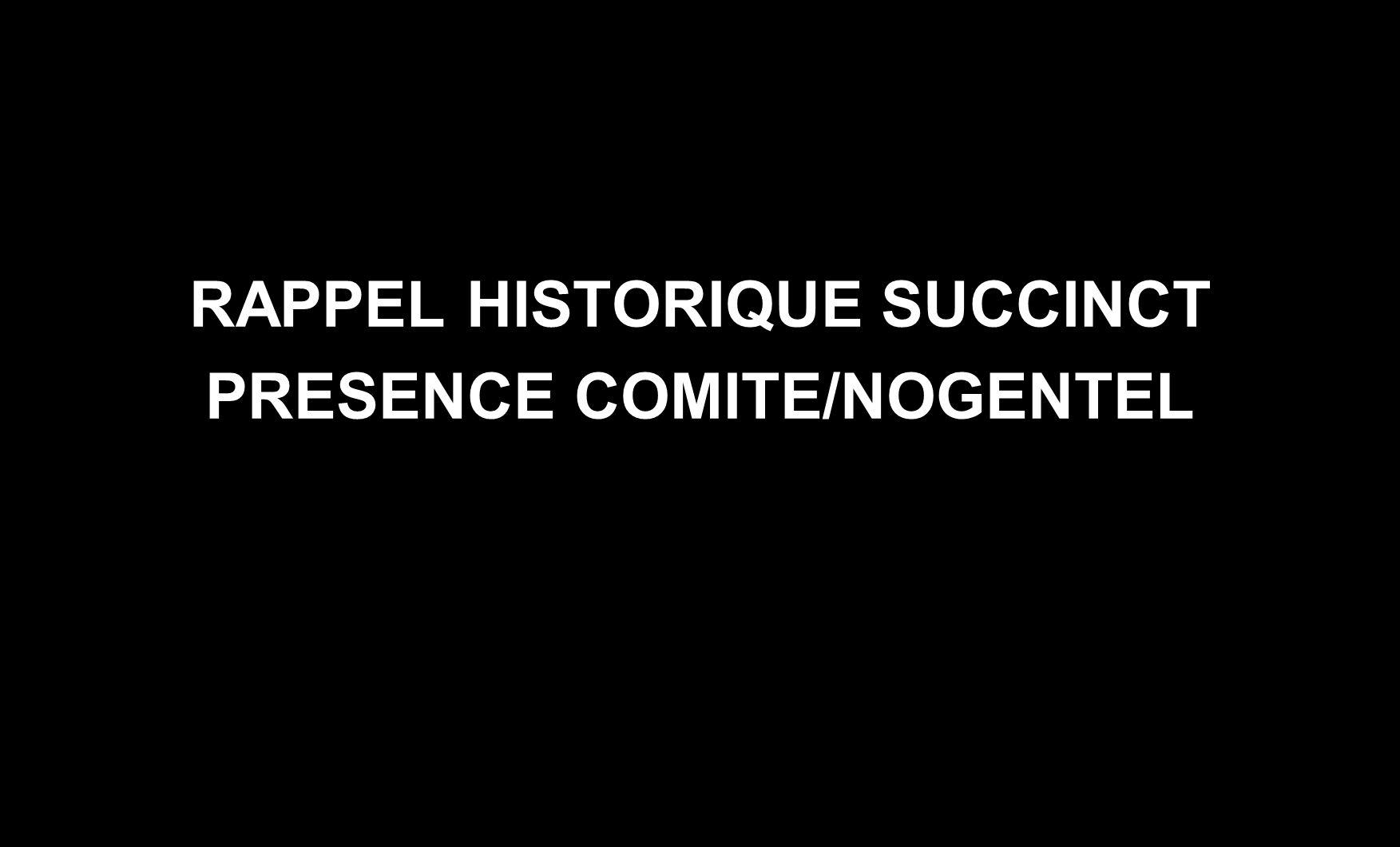 RAPPEL HISTORIQUE SUCCINCT PRESENCE COMITE/NOGENTEL