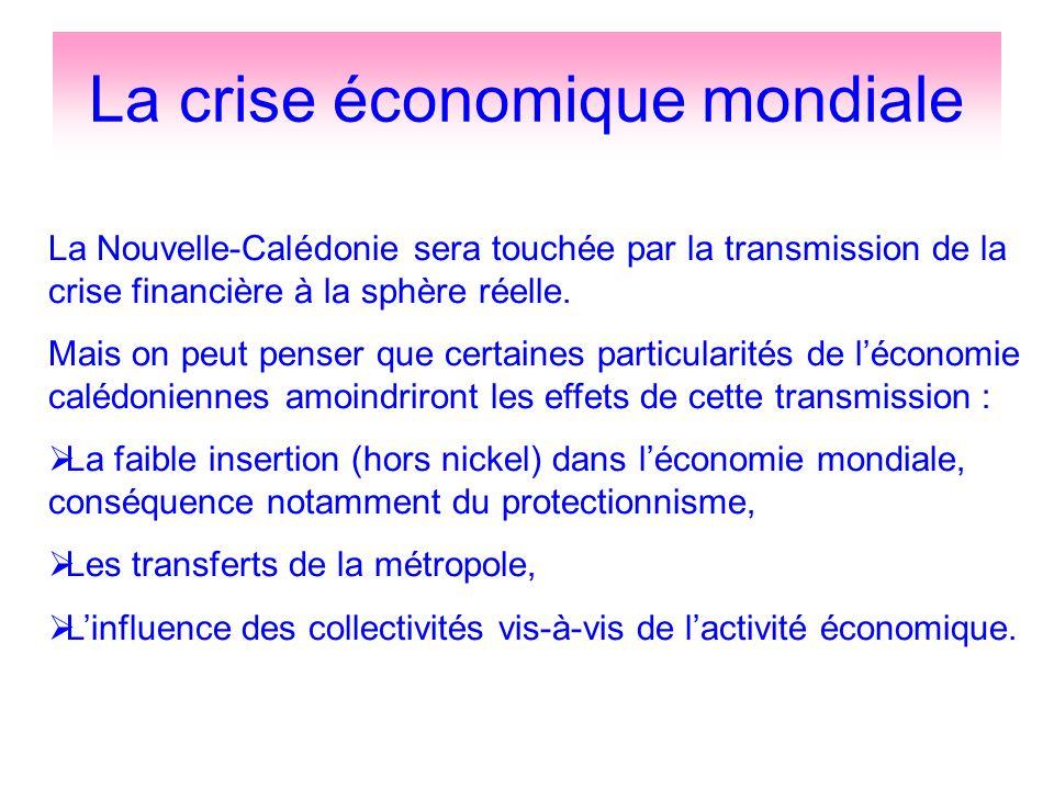 La crise économique mondiale La Nouvelle-Calédonie sera touchée par la transmission de la crise financière à la sphère réelle. Mais on peut penser que