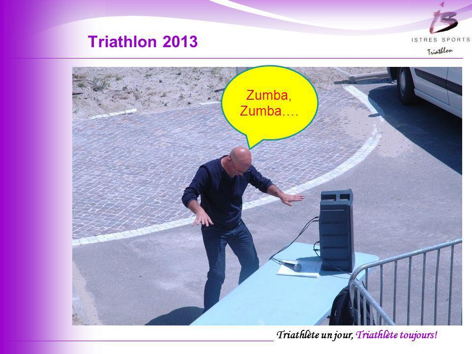 Triathlète un jour, Triathlète toujours! Triathlon 2013 Zumba, Zumba….