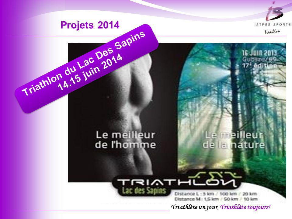 Triathlète un jour, Triathlète toujours! Projets 2014 Triathlon du Lac Des Sapins 14.15 juin 2014