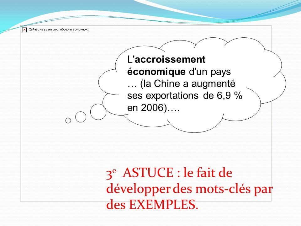 L'accroissement économique d'un pays … (la Chine a augmenté ses exportations de 6,9 % en 2006)…. 3 e ASTUCE : le fait de développer des mots-clés par