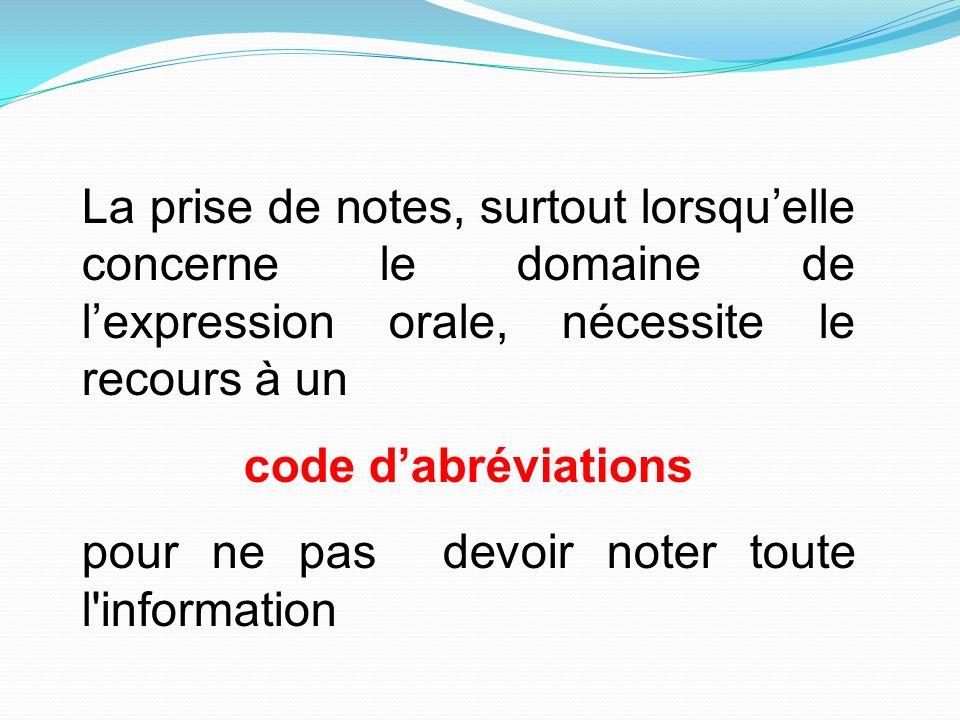 La prise de notes, surtout lorsquelle concerne le domaine de lexpression orale, nécessite le recours à un code dabréviations pour ne pas devoir noter