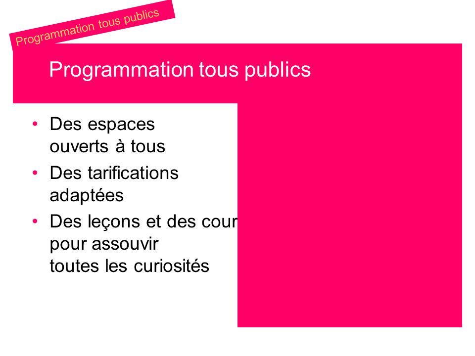Des espaces ouverts à tous Des tarifications adaptées Des leçons et des cours pour assouvir toutes les curiosités Programmation tous publics