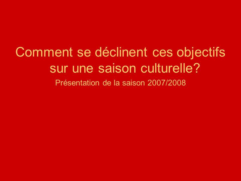 Comment se déclinent ces objectifs sur une saison culturelle? Présentation de la saison 2007/2008