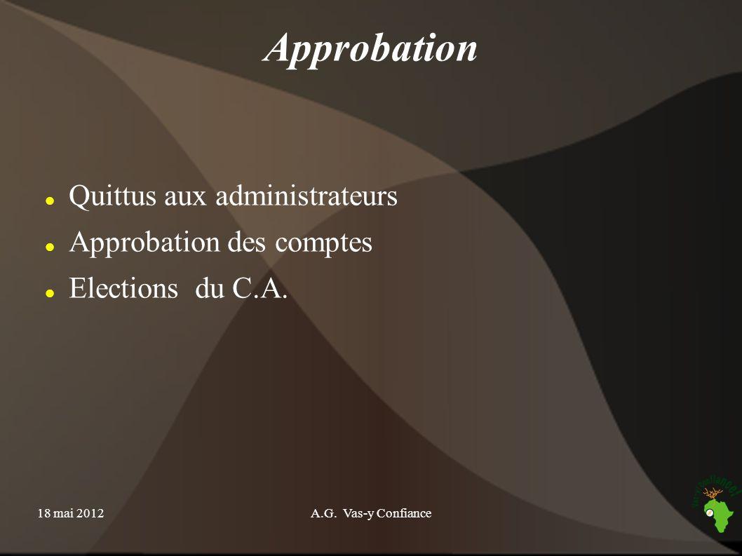 18 mai 2012A.G. Vas-y Confiance Approbation Quittus aux administrateurs Approbation des comptes Elections du C.A.