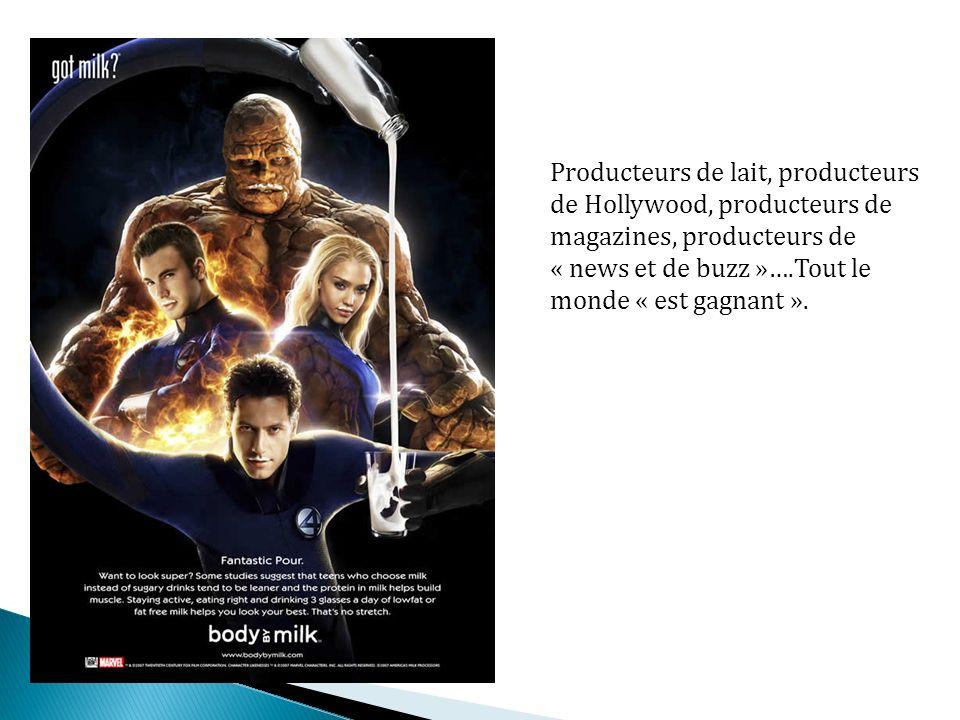Producteurs de lait, producteurs de Hollywood, producteurs de magazines, producteurs de « news et de buzz »….Tout le monde « est gagnant ».