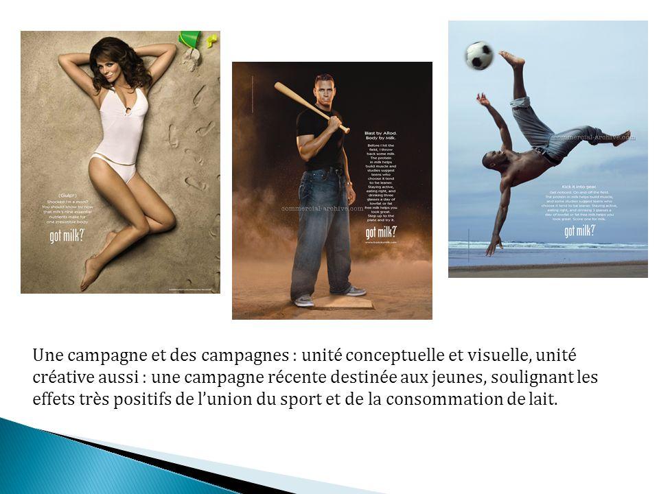 Une campagne et des campagnes : unité conceptuelle et visuelle, unité créative aussi : une campagne récente destinée aux jeunes, soulignant les effets très positifs de lunion du sport et de la consommation de lait.