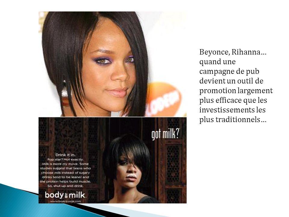 Beyonce, Rihanna… quand une campagne de pub devient un outil de promotion largement plus efficace que les investissements les plus traditionnels…