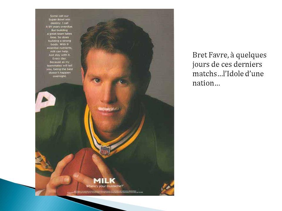 Bret Favre, à quelques jours de ces derniers matchs…lIdole dune nation…