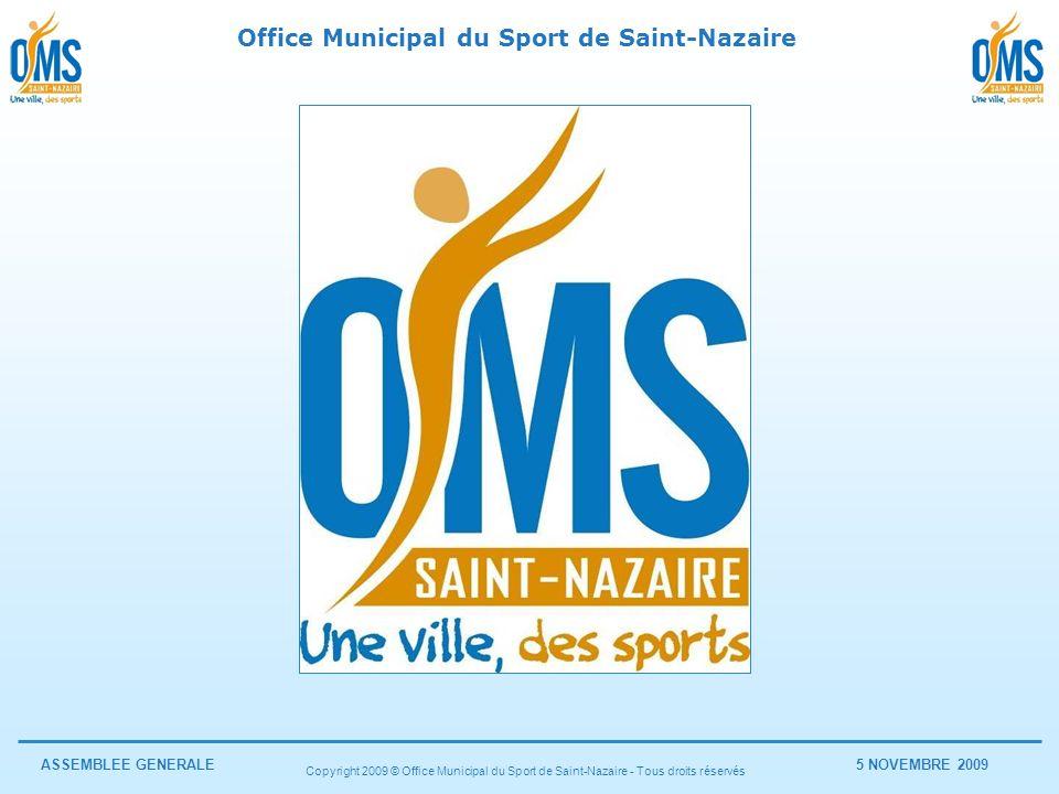 Office Municipal du Sport de Saint-Nazaire ASSEMBLEE GENERALE5 NOVEMBRE 2009 Copyright 2009 © Office Municipal du Sport de Saint-Nazaire - Tous droits réservés ASSEMBLEE GENERALE 5 novembre 2009