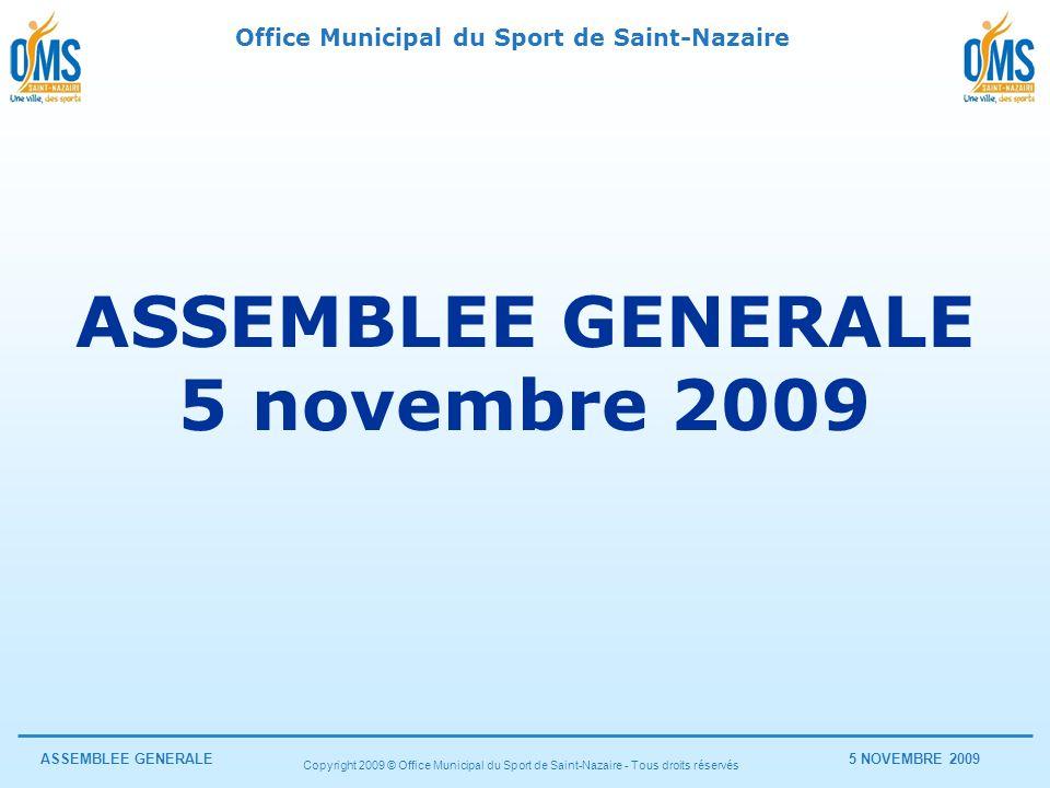 Office Municipal du Sport de Saint-Nazaire ASSEMBLEE GENERALE5 NOVEMBRE 2009 Copyright 2009 © Office Municipal du Sport de Saint-Nazaire - Tous droits réservés OMS