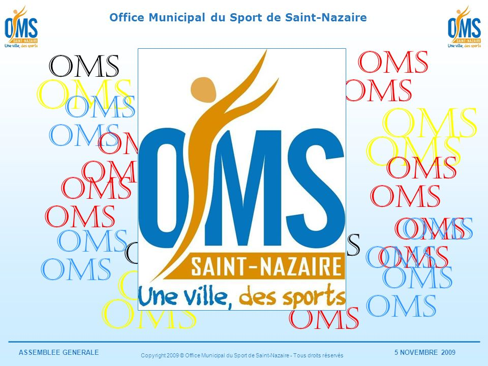 Office Municipal du Sport de Saint-Nazaire ASSEMBLEE GENERALE5 NOVEMBRE 2009 Copyright 2009 © Office Municipal du Sport de Saint-Nazaire - Tous droits réservés France Bénévolat Jean-Luc GUYODO