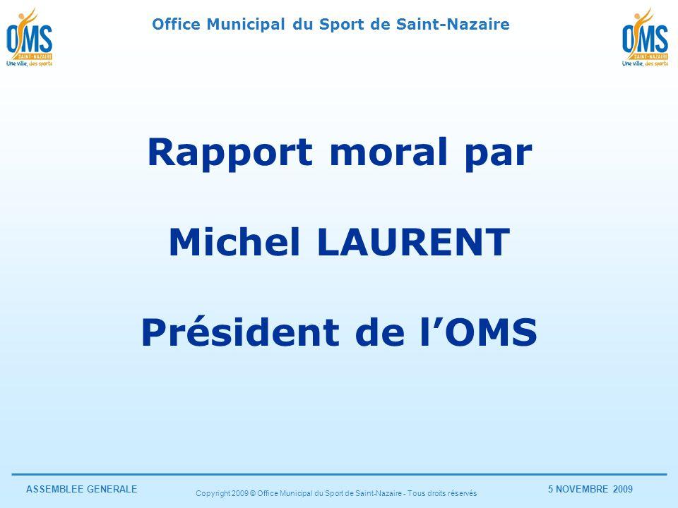 Office Municipal du Sport de Saint-Nazaire ASSEMBLEE GENERALE5 NOVEMBRE 2009 Copyright 2009 © Office Municipal du Sport de Saint-Nazaire - Tous droits réservés Questions diverses