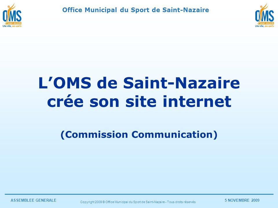 Office Municipal du Sport de Saint-Nazaire ASSEMBLEE GENERALE5 NOVEMBRE 2009 Copyright 2009 © Office Municipal du Sport de Saint-Nazaire - Tous droits réservés www.omssaintnazaire.fr