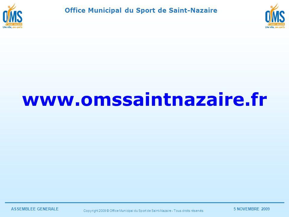 Office Municipal du Sport de Saint-Nazaire ASSEMBLEE GENERALE5 NOVEMBRE 2009 Copyright 2009 © Office Municipal du Sport de Saint-Nazaire - Tous droits réservés