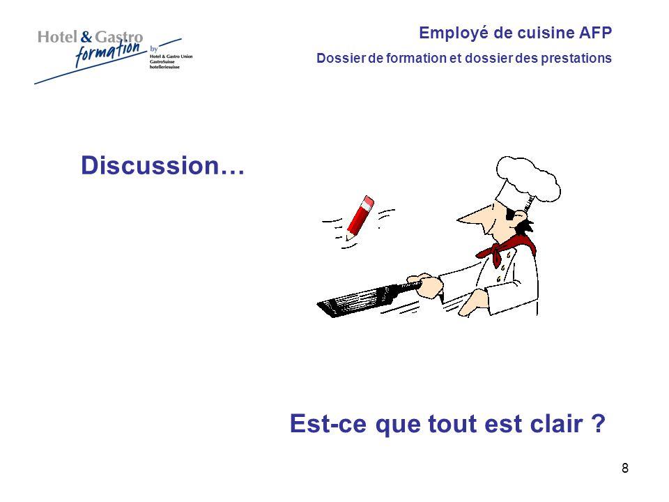 Employé de cuisine AFP Dossier de formation et dossier des prestations Discussion… Est-ce que tout est clair ? 8
