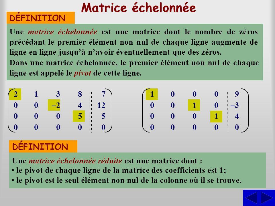 Matrice échelonnée On utilise les opérations élémentaires pour déterminer la matrice échelonnée (par la méthode de Gauss) ou la matrice échelonnée ré-